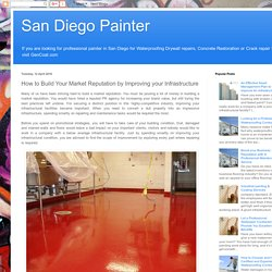 San Diego Painter: How to Build Your Market Reputation by Improving your Infrastructure
