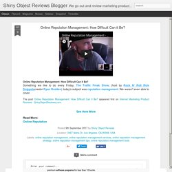 Shiny Object Reviews Blogger: Online Reputation Management: How Difficult Can it Be?