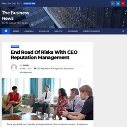 End Road Of Risks With CEO Reputation Management - The Business News