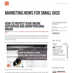 How to protect your online reputation and grow personal brand - SMALL GIGS MARKETINGSMALL GIGS MARKETING