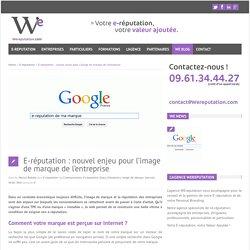 E-réputation : nouvel enjeu pour l'image de marque de l'entreprise