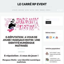 E-réputation : A vous de jouer ! Margaux Motin : une identité numérique maîtrisée - Le Carré RP Event