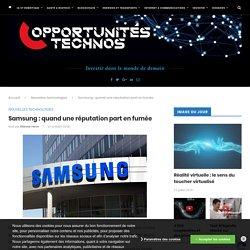 Samsung: quand une réputation part en fumée - Opportunités Technos