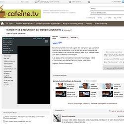 Maîtriser son e-réputation par Benoît Duchatelet - cafeine.tv, La web-tv participative de tous [...]