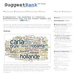 E-réputation: les candidats à l'élection présidentielle 2012 vus par Google Suggest