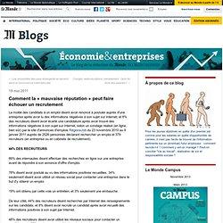 """Comment la """"mauvaise réputation"""" peut faire échouer un recrutement - Emploi et Entreprises - Blog LeMonde.fr"""