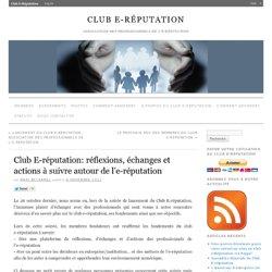 Club E-réputation: réflexions, échanges et actions à suivre autour de l'e-réputation