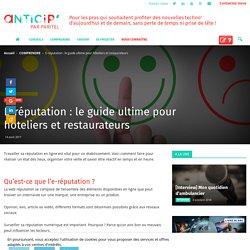 E-réputation : le guide ultime pour hôteliers et restaurateurs