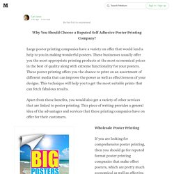Why You Should Choose a Reputed Self Adhesive Poster Printing Company?