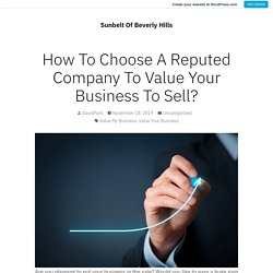 How To Choose A Reputed Company To Value Your Business To Sell? – Sunbelt Of Beverly Hills