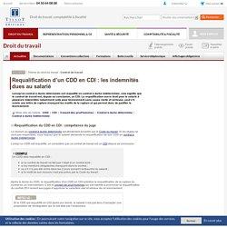 Requalification d'un CDD en CDI : les indemnités dues au salarié
