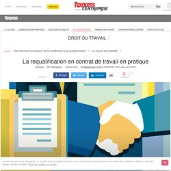 La requalification en contrat de travail en pratique