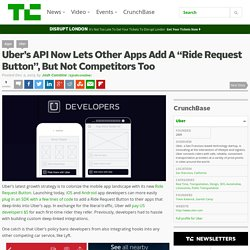 "Uber's API Now Lets Other Apps Add A ""Ride Request Button"", But Not Competitors Too"