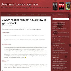 JWAM reader request no. 3: How to get unstuck