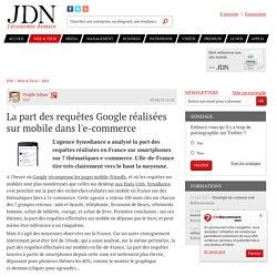 La part des requêtes Google réalisées sur mobile dans l'e-commerce - JDN