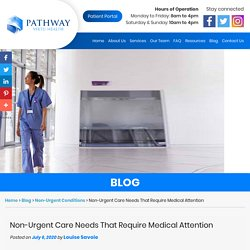 Non-Urgent Care Needs That Require Medical Attention