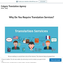Why Do You Require Translation Services? – Calgary Translation Agency