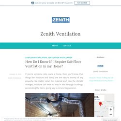 How Do I Know If I Require Sub Floor Ventilation in my Home?