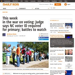 This week in the war on voting: Judge says NC voter ID required for primary; battles to watch