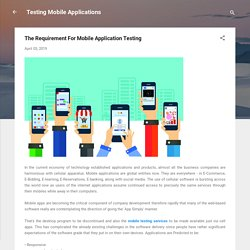 The Requirement For Mobile Application Testing