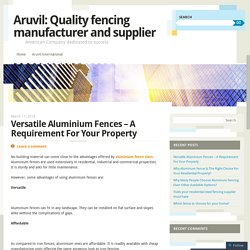 Versatile Aluminium Fences – A Requirement For Your Property