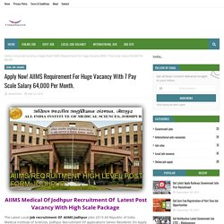 Apply Now! AIIMS Requirement For Huge Vacancy With 7 Pay Scale Salary 64,000 Per Month.