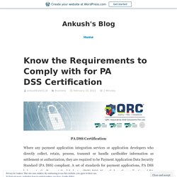 Know the Requirements to Comply with for PA DSS Certification – Ankush's Blog