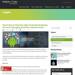 Top 5 tips to find the right Android developer for your changing business requirements
