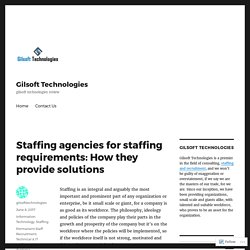 Staffing agencies for staffing requirements: How they provide solutions – Gilsoft Technologies