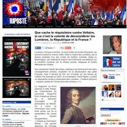 Que cache le réquisitoire contre Voltaire, si ce n'est la volonté de déconsidérer les Lumières, la République et la France ?