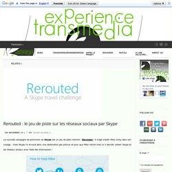 Rerouted : le jeu de piste sur les réseaux sociaux par Skype
