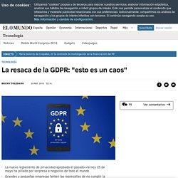"""La resaca de la GDPR: """"esto es un caos"""""""