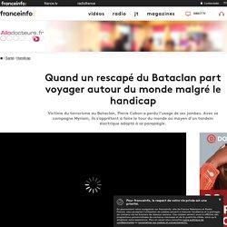Quand un rescapé du Bataclan part voyager autour du monde malgré le handicap