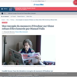 Une rescapée du massacre d'Oradour sur Glane refuse d'être honorée par Manuel Valls