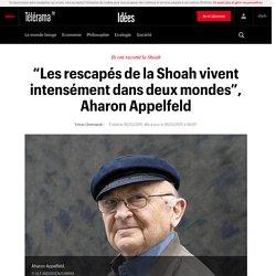 """""""Les rescapés de la Shoah vivent intensément dans deux mondes"""", Aharon Appelfeld"""