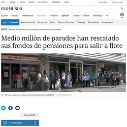 Medio millón de parados han rescatado sus fondos de pensiones para salir a flote