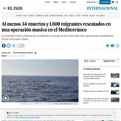 Al menos 34 muertos y 1.800 migrantes rescatados en una operación masiva en el Mediterráneo