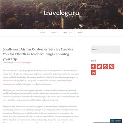 Southwest Airline Customer Service Enables You for Effortless Rescheduling/Replaning your trip. – traveloguru
