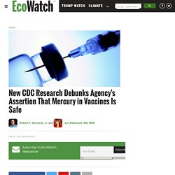 New CDC Research Debunks Agency's Assertion That Mercury in Vaccines Is Safe