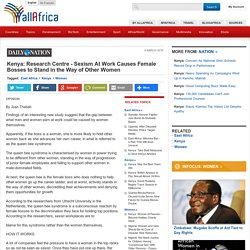 Kenya: Research Centre - Sexism At Work Causes Female Bosses to Stand in the Way of Other Women