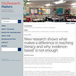New research shows what makes a difference in teaching literacy and why 'evidence-based' is not enough