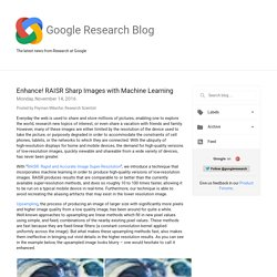 Research Blog: Enhance! RAISR Sharp Images with Machine Learning