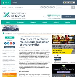 New research centre to realise serial production of smart textiles
