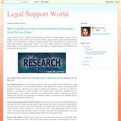 Legal Support World : Why Legal Research Services Outsourcing Is Becoming a Need For Law Firms?