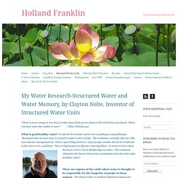My Water Research-Structured Water and Water Memory, by Clayton Nolte, Inventor of Structured Water Units