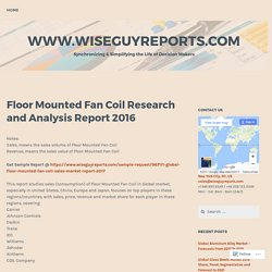 Floor Mounted Fan Coil Research and Analysis Report 2016 – www.wiseguyreports.com