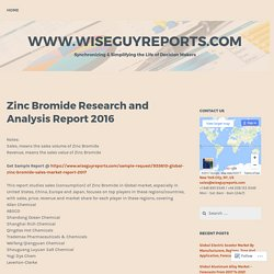 Zinc Bromide Research and Analysis Report 2016 – www.wiseguyreports.com