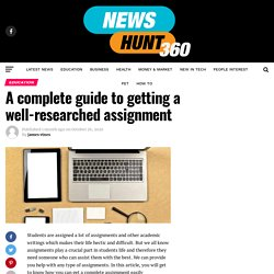 A complete guide to getting a well-researched assignment - Newshunt360