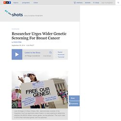 Researcher Urges Wider Genetic Screening For Breast Cancer