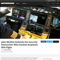 John McAfee Defends the Security Researcher Who Hacked Airplanes Mid-Flight